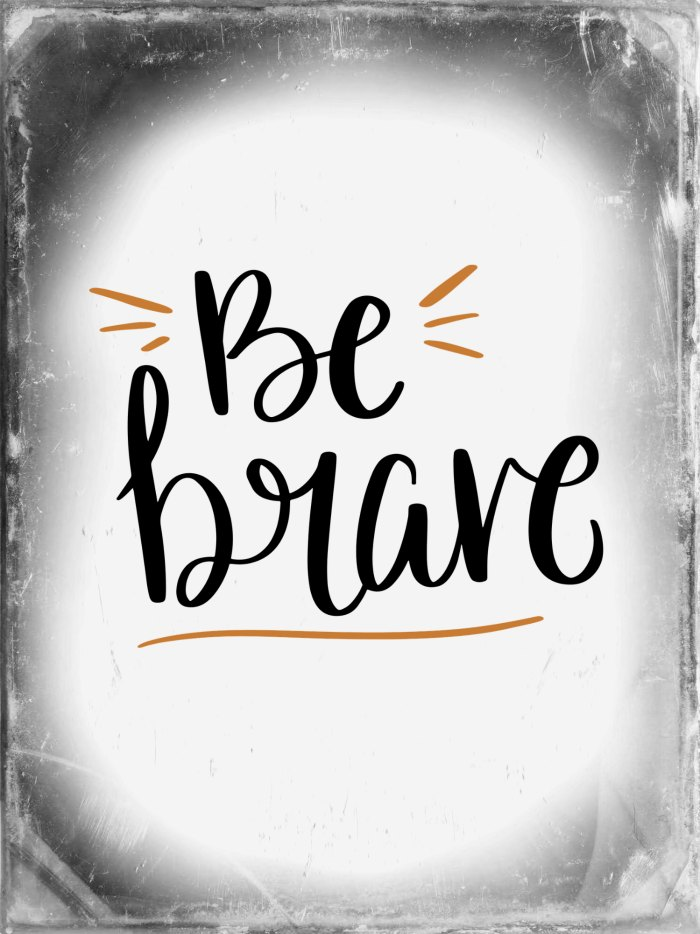 Image of the words be brave - Bravery Quotes