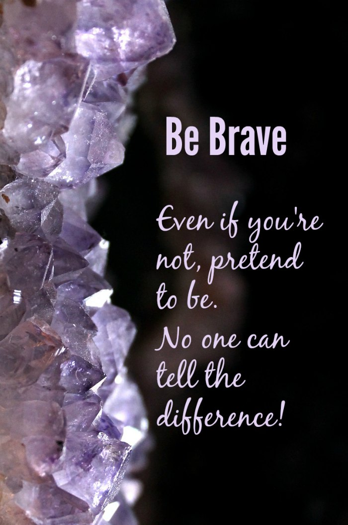 Quotes about bravery - Pretend to be brave