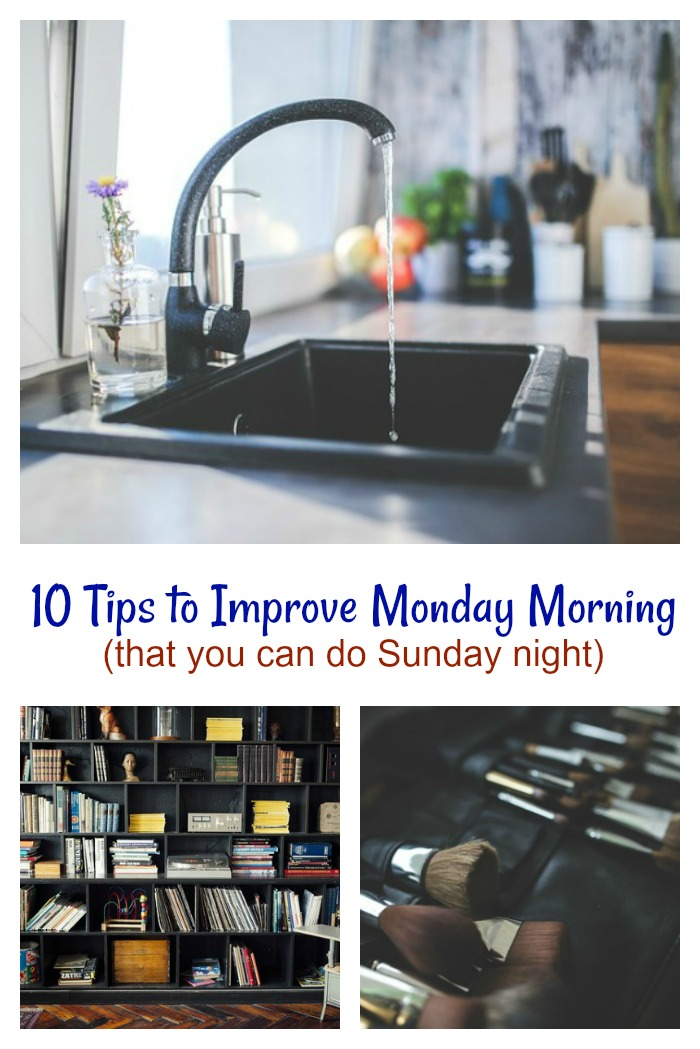 10 Tips to Improve Monday Morning (that you can do Sunday Night) collage