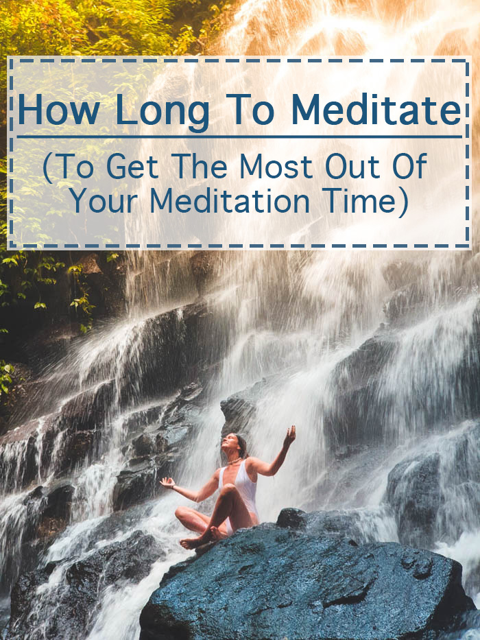 A woman meditating on a waterfall with a text overlay reading how long to meditate to get the most out of your meditation time.